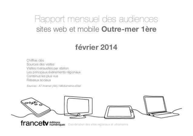 Rapport mensuel des audiences  sites web et mobile Outre-mer 1ère  février 2014  Chiffres clés  Sources des visites  Visit...