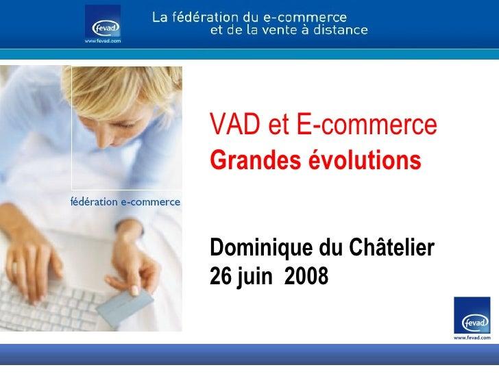 VAD et E-commerce Grandes évolutions  Dominique du Châtelier 26 juin  2008