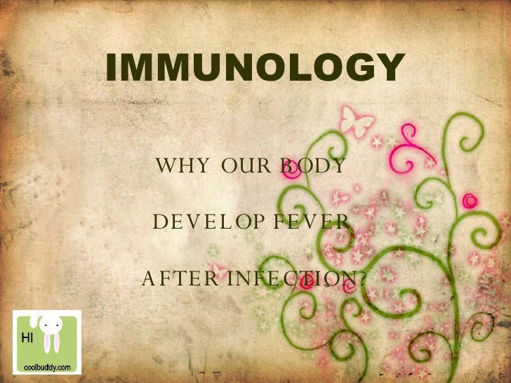 IMMUNOLOGY WHY OUR BODY  DEVELOP FEVER  AFTER INFECTION?
