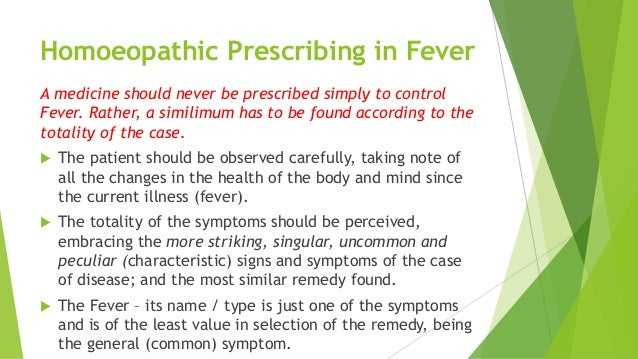 Homoeopathic Prescribing in Fever A medicine should never be prescribed simply to control Fever. Rather, a similimum has t...