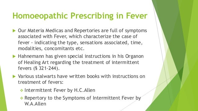 Homoeopathic Prescribing in Fever  Our Materia Medicas and Repertories are full of symptoms associated with Fever, which ...