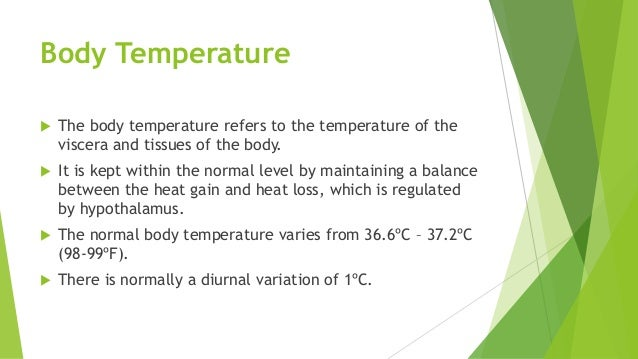 Body Temperature  The body temperature refers to the temperature of the viscera and tissues of the body.  It is kept wit...