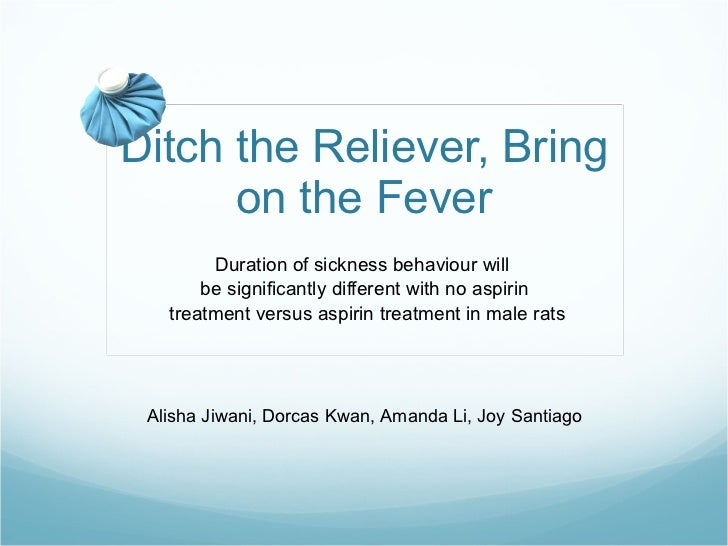 Ditch the Reliever, Bring on the Fever Duration of sickness behaviour will  be significantly different with no aspirin tre...