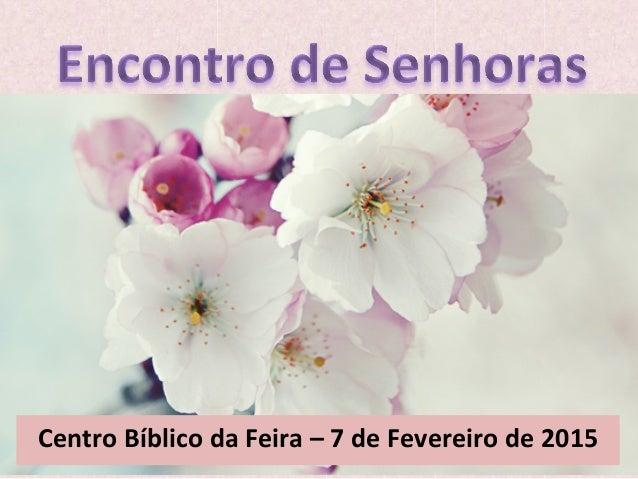 Centro  Bíblico  da  Feira  –  7  de  Fevereiro  de  2015