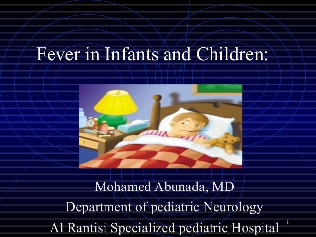 1 Fever in Infants and Children: Mohamed Abunada, MD Department of pediatric Neurology Al Rantisi Specialized pediatric Ho...