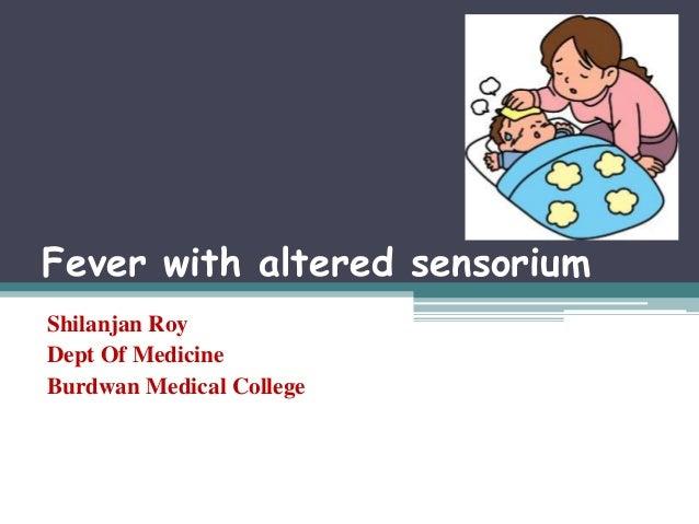 Fever with altered sensorium Shilanjan Roy Dept Of Medicine Burdwan Medical College