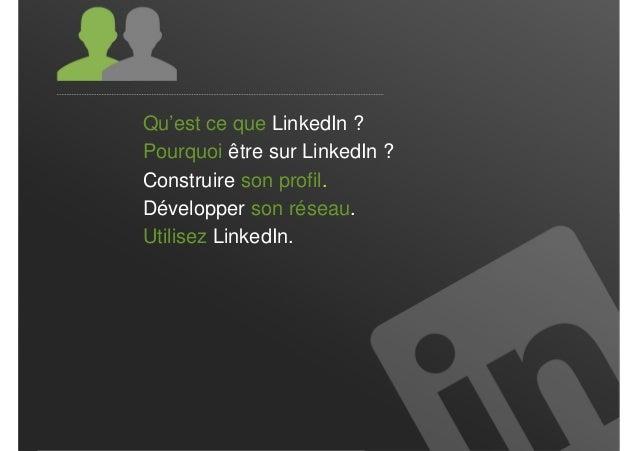 Qu'est ce que LinkedIn ?Pourquoi être sur LinkedIn ?Construire son profil.Développer son réseau.Utilisez LinkedIn.