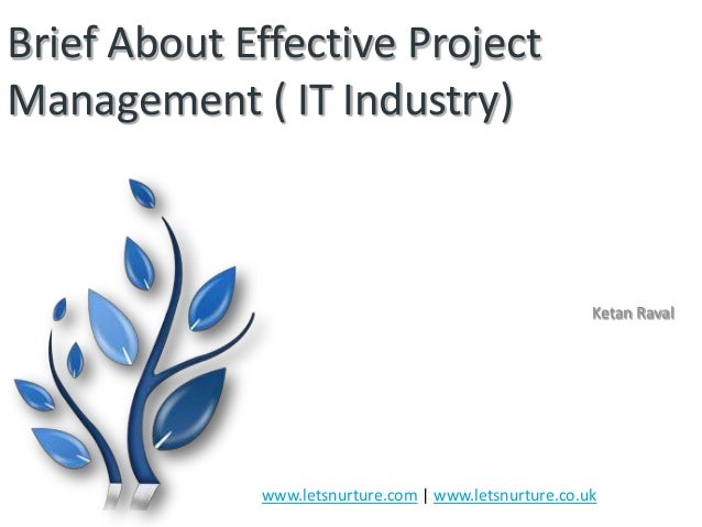 Brief About Effective Project Management ( IT Industry)  Ketan Raval  www.letsnurture.com | www.letsnurture.co.uk