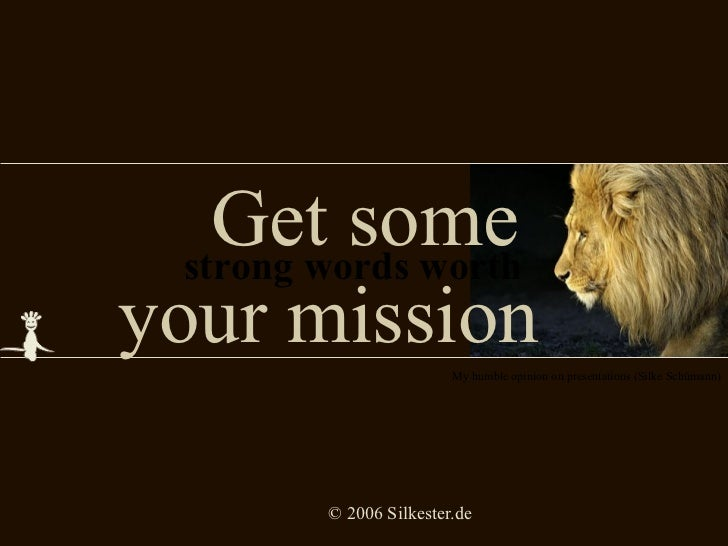 Get some   your mission strong words worth  My humble opinion on presentations (Silke Schümann)