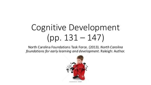 Cognitive Development (pp. 131 – 147) North Carolina Foundations Task Force. (2013). North Carolina foundations for early ...