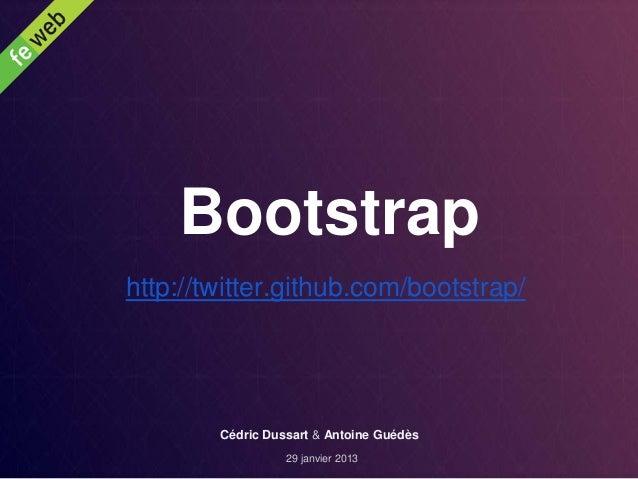 Bootstraphttp://twitter.github.com/bootstrap/        Cédric Dussart & Antoine Guédès                  29 janvier 2013