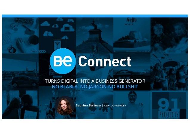 TURNS DIGITAL INTO A BUSINESS GENERATOR NO BLABLA NO JARGON NO BULLSHIT Sabrina Bulteau | CEO - CO-FOUNDER