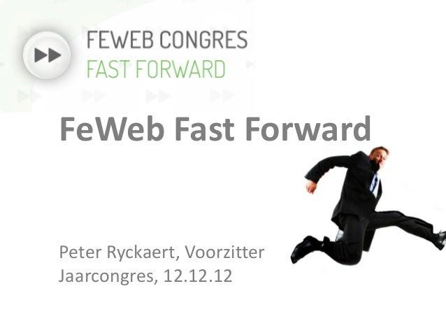 FeWeb Fast ForwardPeter Ryckaert, VoorzitterJaarcongres, 12.12.12