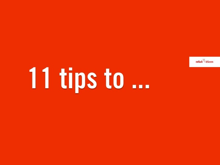11 tips to ...
