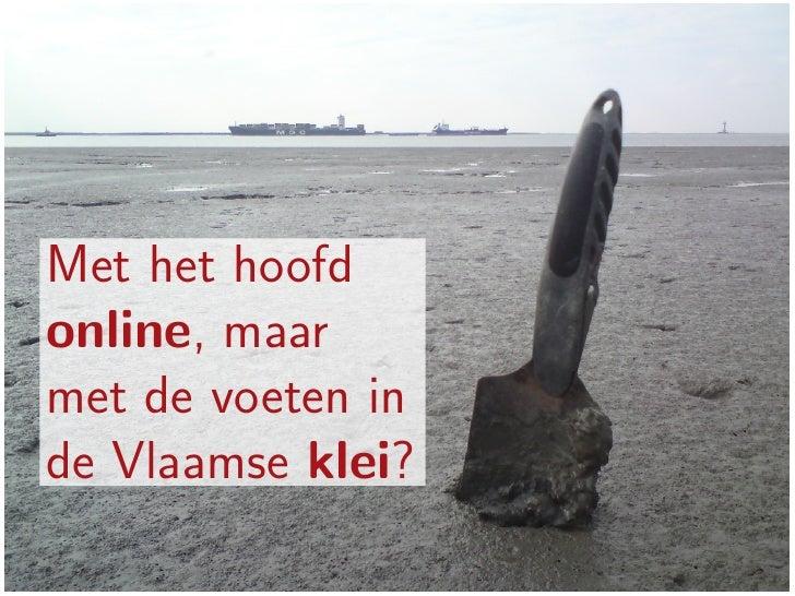 Met het hoofdonline, maarmet de voeten inde Vlaamse klei?