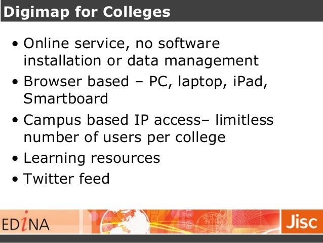 Digimap for Colleges  • Online service, no software  installation or data management  • Browser based – PC, laptop, iPad, ...