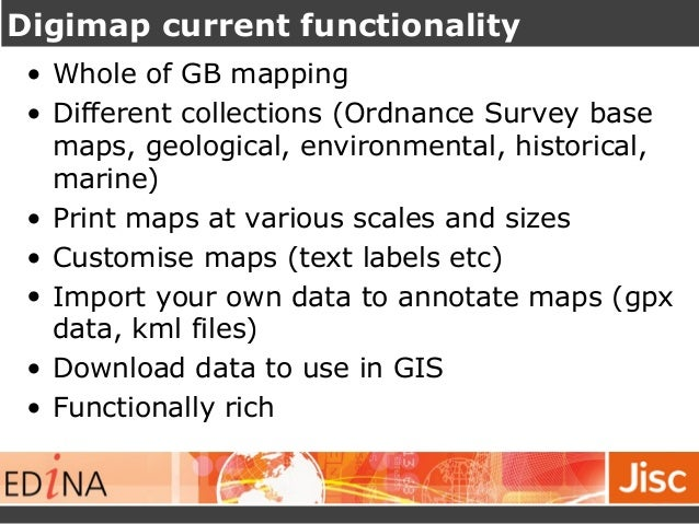 Digimap current functionality  • Whole of GB mapping  • Different collections (Ordnance Survey base  maps, geological, env...