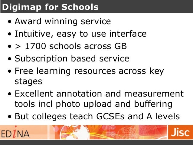 Digimap for Schools  • Award winning service  • Intuitive, easy to use interface  • > 1700 schools across GB  • Subscripti...