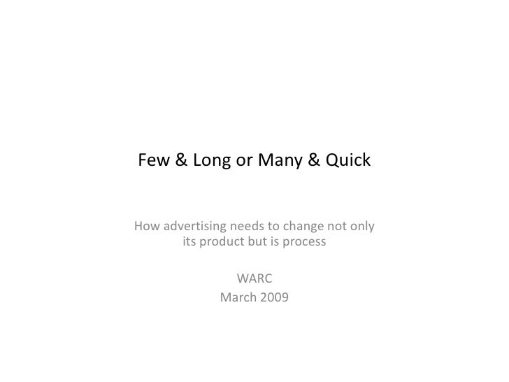 Few & Long or Many & Quick   How advertising needs to change not only        its product but is process                  W...