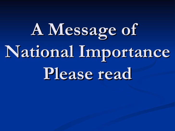A Message of  National Importance Please read