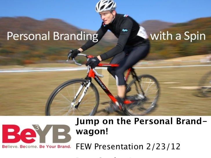 Jump on the Personal Brand-wagon!FEW Presentation 2/23/12