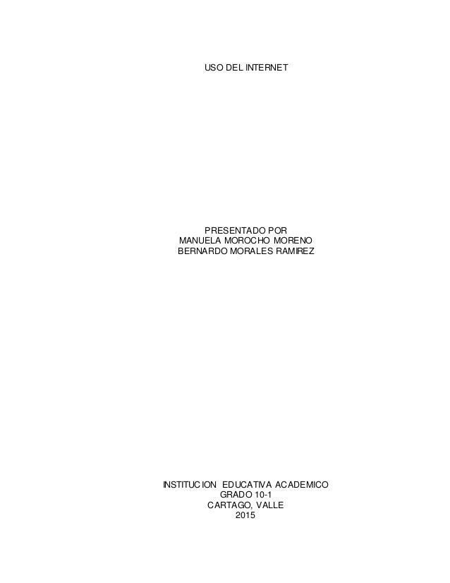 USO DEL INTERNET PRESENTADO POR MANUELA MOROCHO MORENO BERNARDO MORALES RAMIREZ INSTITUCION EDUCATIVA ACADEMICO GRADO 10-1...