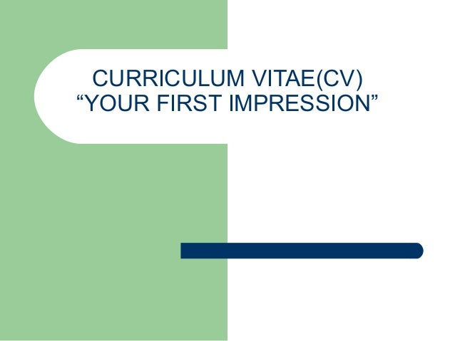 "CURRICULUM VITAE(CV)  ""YOUR FIRST IMPRESSION"""