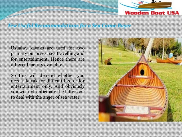 Few Useful Recommendations for a Sea Canoe Buyer  Usually, kayaks are used for two primary purposes; sea travelling and fo...
