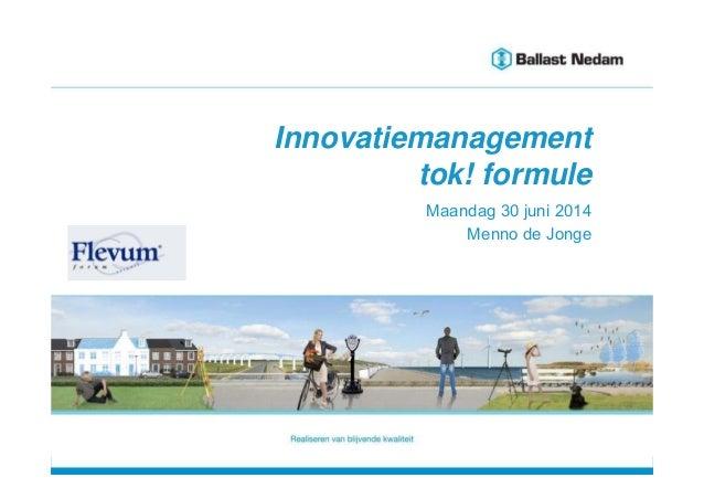 Innovatiemanagement [1] Innovatiemanagement tok! formule Maandag 30 juni 2014 Menno de Jonge