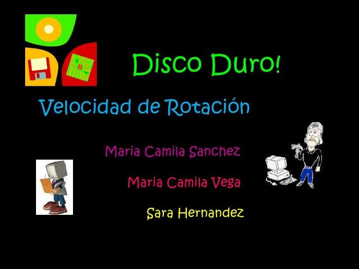 Disco Duro! <br />Velocidad de Rotación <br />Maria Camila Sanchez<br />Maria Camila Vega<br />Sara Hernandez<br />