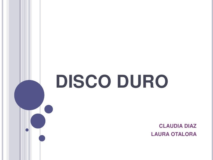 DISCO DURO<br />CLAUDIA DIAZ<br />LAURA OTALORA                                                  <br />
