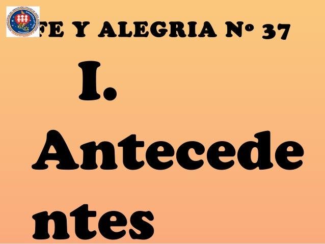 FE Y ALEGRIA Nº 37 I. Antecede ntes