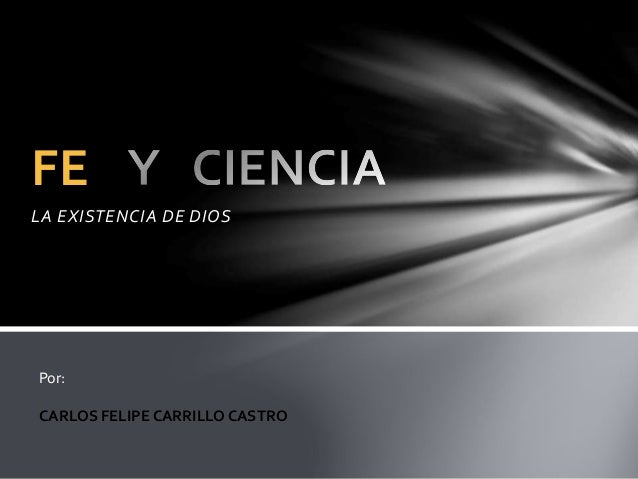 LA EXISTENCIA DE DIOS FE Por: CARLOS FELIPE CARRILLO CASTRO