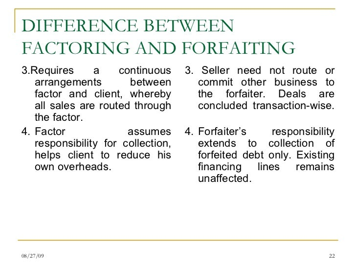 factoring and forfaiting «forfaiting» in trade finance, forfaiting is a financial transaction involving the purchase of receivables from exporters by a forfaiter the forfaiter takes on all.