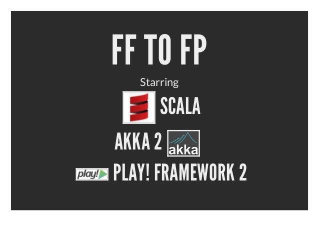 FF TO FP   Starring       SCALAAKKA 2PLAY! FRAMEWORK 2