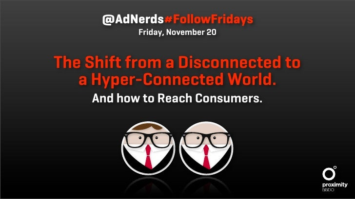 @AdNerds#FollowFridays            Friday, November 20   The Shift from a Disconnected to    a Hyper-Connected World.     A...