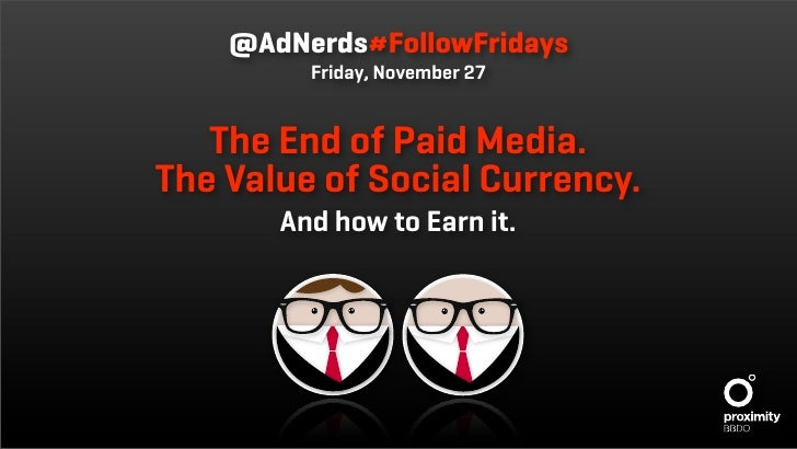 @AdNerds#FollowFridays          Friday, November 27      The End of Paid Media. The Value of Social Currency.        And h...