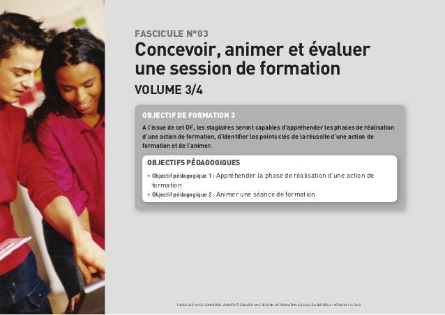 FASCICULE N°03 / CONCEVOIR, ANIMER ET ÉVALUER UNE SESSION DE FORMATION 3/4 © ALTÉA CONSEILS / VERSION 1.0 / 2003 FASCICULE...