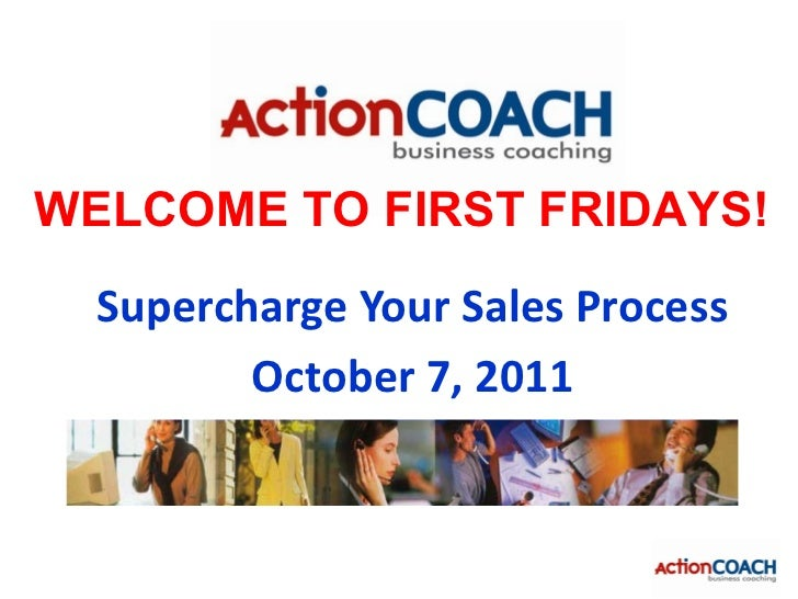WELCOME TO FIRST FRIDAYS!  Supercharge Your Sales Process         October 7, 2011