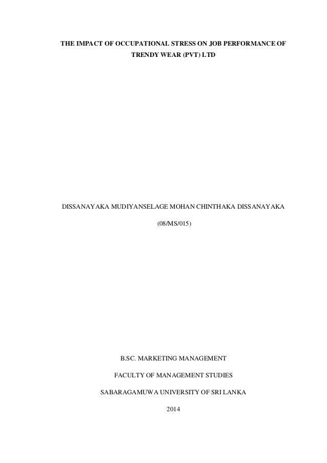 THE IMPACT OF OCCUPATIONAL STRESS ON JOB PERFORMANCE OF TRENDY WEAR (PVT) LTD DISSANAYAKA MUDIYANSELAGE MOHAN CHINTHAKA DI...
