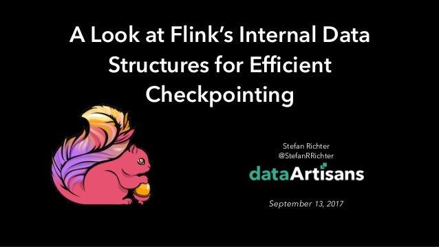 1 Stefan Richter @StefanRRichter  September 13, 2017 A Look at Flink's Internal Data Structures for Efficient Checkpoin...