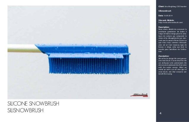 Client: Sina Moghbeg, CEO founder Silisnowbrush Date: 16-09-2014 Site web, Website: http://www.silisnowbrush.com/ Descript...