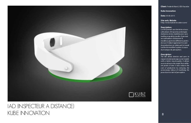 Client: Frederik Marcil, CEO founder Kube Innovation Date: 05-06-2015 Site web, Website: http://www.kubeinnovation.com/ De...