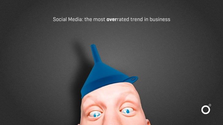 Social Media: the most overrated trend in business