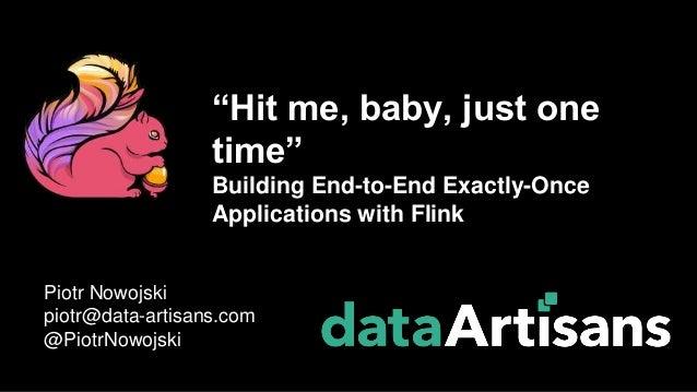 "Piotr Nowojski piotr@data-artisans.com @PiotrNowojski ""Hit me, baby, just one time"" Building End-to-End Exactly-Once Appli..."