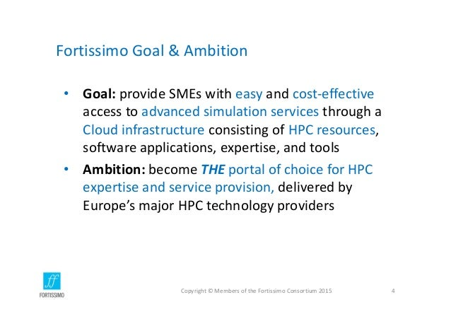 FortissimoGoal&Ambition • Goal: provideSMEswitheasy andcost‐effective accesstoadvancedsimulationservices throug...