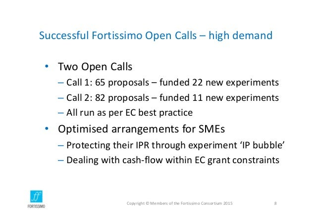 SuccessfulFortissimoOpenCalls– highdemand • TwoOpenCalls – Call1:65proposals– funded22newexperiments – Call...