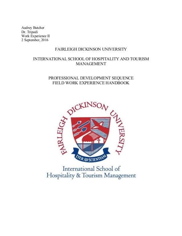 Audrey Butcher Dr. Tripodi Work Experience II 2 September, 2016 FAIRLEIGH DICKINSON UNIVERSITY INTERNATIONAL SCHOOL OF HOS...