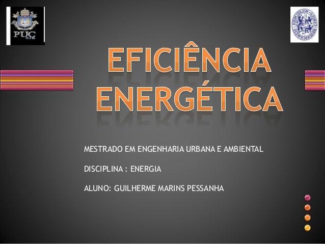 MESTRADO EM ENGENHARIA URBANA E AMBIENTAL DISCIPLINA : ENERGIA ALUNO: GUILHERME MARINS PESSANHA