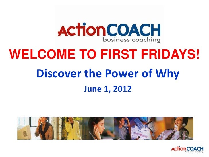 WELCOME TO FIRST FRIDAYS!   Discover the Power of Why           June 1, 2012